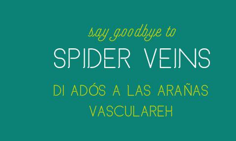 say goodbye to spider veins / di ados a las aranas vasculareh